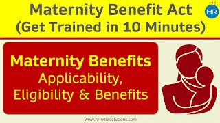 Understand Maternity Benefits Law in Ten Minutes !!!