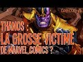 THANOS : LA GROSSE VICTIME DE MARVEL COMICS ? - ComiXrayS