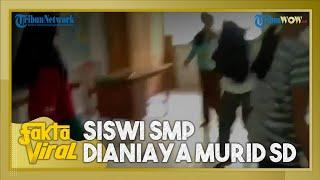 Fakta Viral Siswi SMP Jadi Korban Perundungan Murid SD, Dikeroyok sampai Jatuh ke Lantai