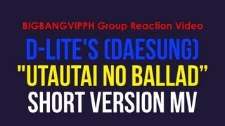 "BIGBANGVIPPH Group Reaction Video - D-LITE's (Daesung)""Utautai no Ballad"" Short Version MV"