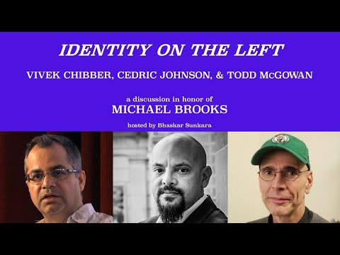 Pt.13 MICHAEL BROOKS TRIBUTE SERIES: Vivek Chibber, Cedric Johnson & Todd McGowan w. Bhaskar Sunkara