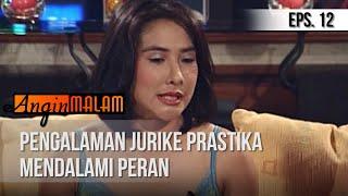 ANGIN MALAM - Pengalaman Jurike Prastika Mendalami Peran Episode 12