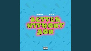 Better Without You (feat. Deano)