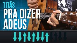 Titãs - Pra Dizer Adeus (como tocar - aula de violão)