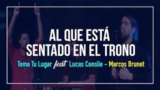 Al Que Está Sentado En El Trono - Toma Tu Lugar (feat. Lucas Conslie) -  Marcos Brunet
