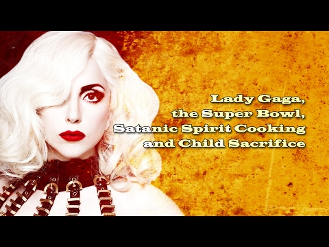 Lady Gaga, The Super Bowl, Satanic Spirit Cooking And Child Sacrifice