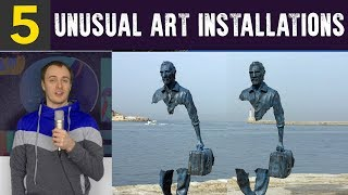 Top 5 Most UNUSUAL Art Installations
