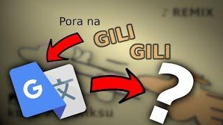 ♪ Pora na GiliGili... ALE PRZEZ TRANSLATOR GOOGLE 8 RAZY