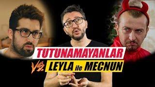 TUTUNAMAYANLAR vs LEYLA ile MECNUN