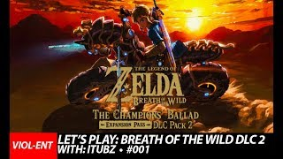 VIOL-ENT Gaming • Lets Play: The Legend Of Zelda: Breath of The Wild: The Champions Ballad (DLC 2) /