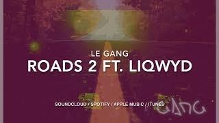 Le Gang - Roads 2 ft. LiQWYD (Official)