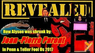 Revealed: Jean Pierre Parent (Alyson Shrinking Trick) In Penn & Teller Fool Us