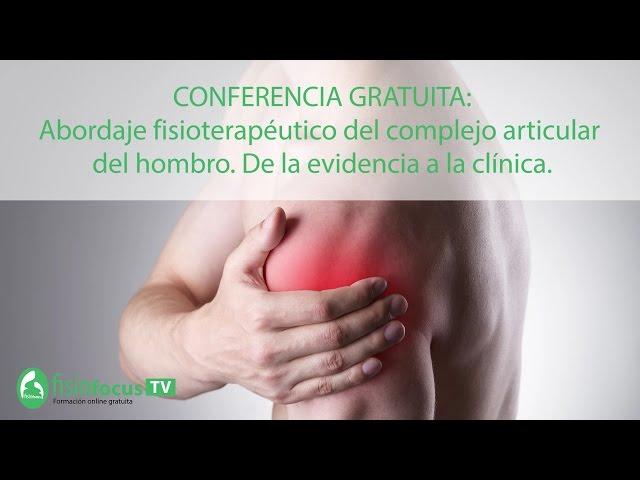 Conferencia gratuita: Abordaje fisioterapéutico del complejo articular  del hombro. De la evidencia a la clínica