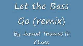 Let the bass go (remix).wmv