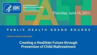 Creating a Healthier Future through Prevention of Child Maltreatment