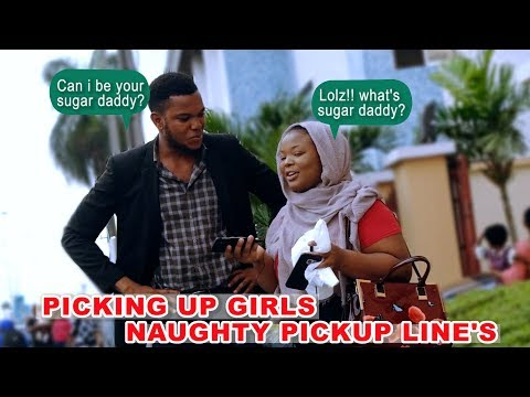 PICKING UP GIRLS IN NIGERIA | NAUGHTY PICK UP LINES