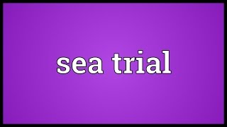 Sea trial Meaning