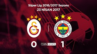 Galatasaray 0 - 1 Fenerbahçe Maç Özeti 23 Nisan 2017