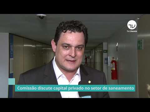 Comissão discute a entrada da iniciativa privada no setor de saneamento - 26/09/19