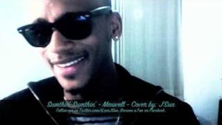 Sumthin' Sumthin' - Maxwell - Cover by: J'Sun (For Joycelynn)