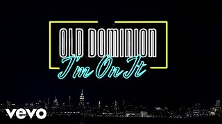 Old Dominion I'm On It
