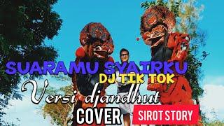 SUARAMU SYAIRKU DJ TIKTOK VERSI DJANDHUT COVER CAK SIROT STO...