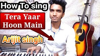 Tera Yaar Hoon Main - Arijit Singh I Bollywood Singing Lesson By Avijit Sharma Sonu K Titu Ki Sweety