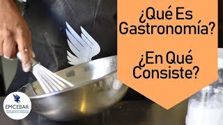 ¿Qué Es Gastronomía? ¿En Qué Consiste?