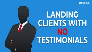 How To Land Clients Without Testimonials Or References  | Flexxable