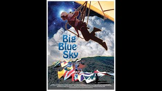 Big Blue Sky - The History Of Modern Hang Gliding - The First Extreme Sport!