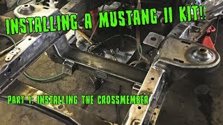 MUSTANG II INSTALL!!  pt. 1 - Installing the Crossmember