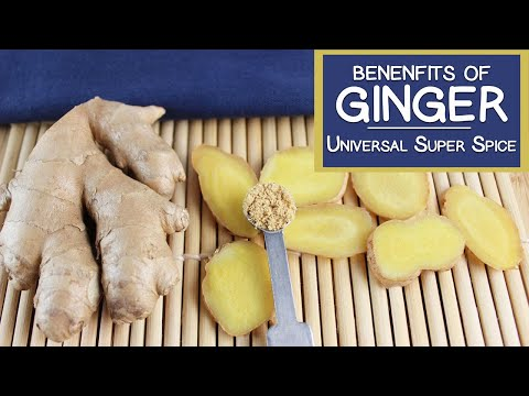 Benefits of Ginger Root, The Universal Super Spice