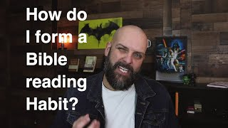 How do I form a bible reading habit?