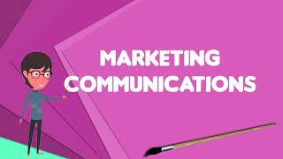What Is Marketing Communications?, Explain Marketing Communications, Define Marketing Communications