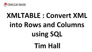 XMLTABLE : Convert XML into Rows and Columns using SQL