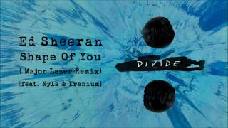 ED SHEERAN - Shape Of You (Major Lazer Remix) [feat. Nyla & Kranium]