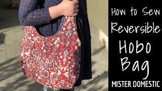 How To Sew A Reversible Hobo Bag With Mister Domestic