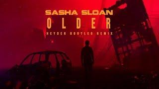 Sasha Sloan   Older (Heyder Bootleg Remix)