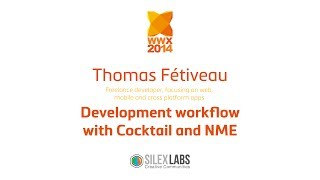 "WWX2014 Speech : Thomas Fétiveau :""Development workflow with Cocktail and NME"""