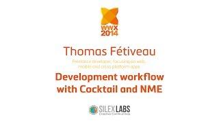 "WWX2014 Speech : Thomas Fétiveau :""Development workflow with Cocktail and NME"""