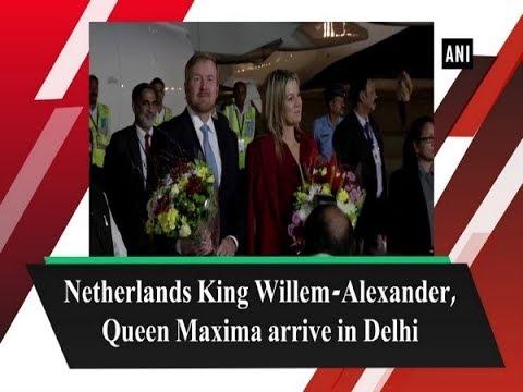Netherlands King Willem-Alexander, Queen Maxima arrive in Delhi