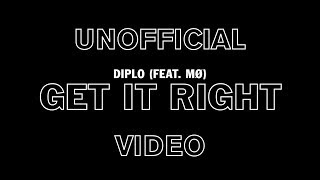 Diplo   Get It Right (Feat. Mø) (Unofficial Video)