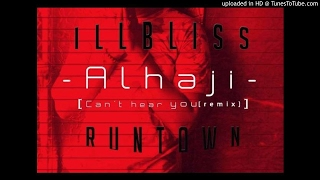 iLLbliss ft Runtown - Alhaji (Can't Hear You Remix)
