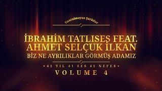 İbrahim Tatlıses Ft. Ahmet Selçuk İlkan - Biz Ne Ayrılıklar Görmüş Adamız - (Official Audio)