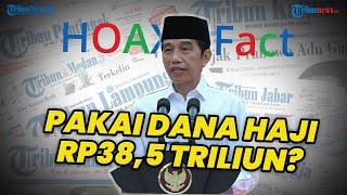 Presiden Jokowi Disebut Pakai Dana Haji Rp38,5 Triliun, Ini Faktanya
