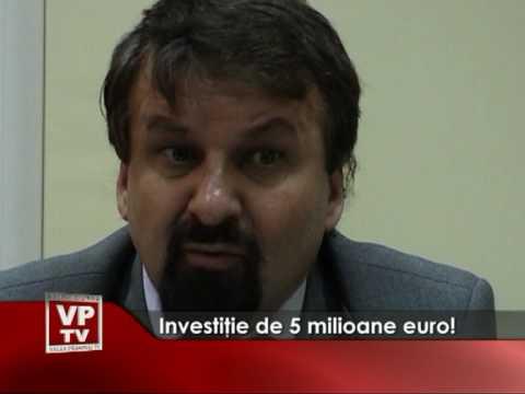 Investiţie de 5 milioane euro!
