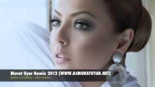 Ebru Gündeş - Hovarda (Murat Uyar Remix) YeNi !!!