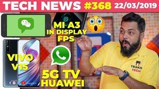 Mi A3 & Mi A3 Lite Details, Crazy New WhatsApp Feature, 5G Huawei TV, Vivo V15, WeChat Pay-TTN#368