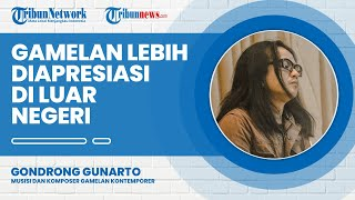 Lebih Diapresiasi di Luar Negeri, Gondrong Gunarto Jatuh Cinta & Ingin Kenalkan Gamelan Kontemporer