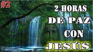 2 Horas De Paz Con Jesús   Melodía Con Sonidos Naturales - Dormir, Orar, Descansar (Parte 2 de 2018)